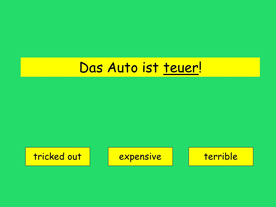 Das Auto ist teuer! tricked out expensiveterrible