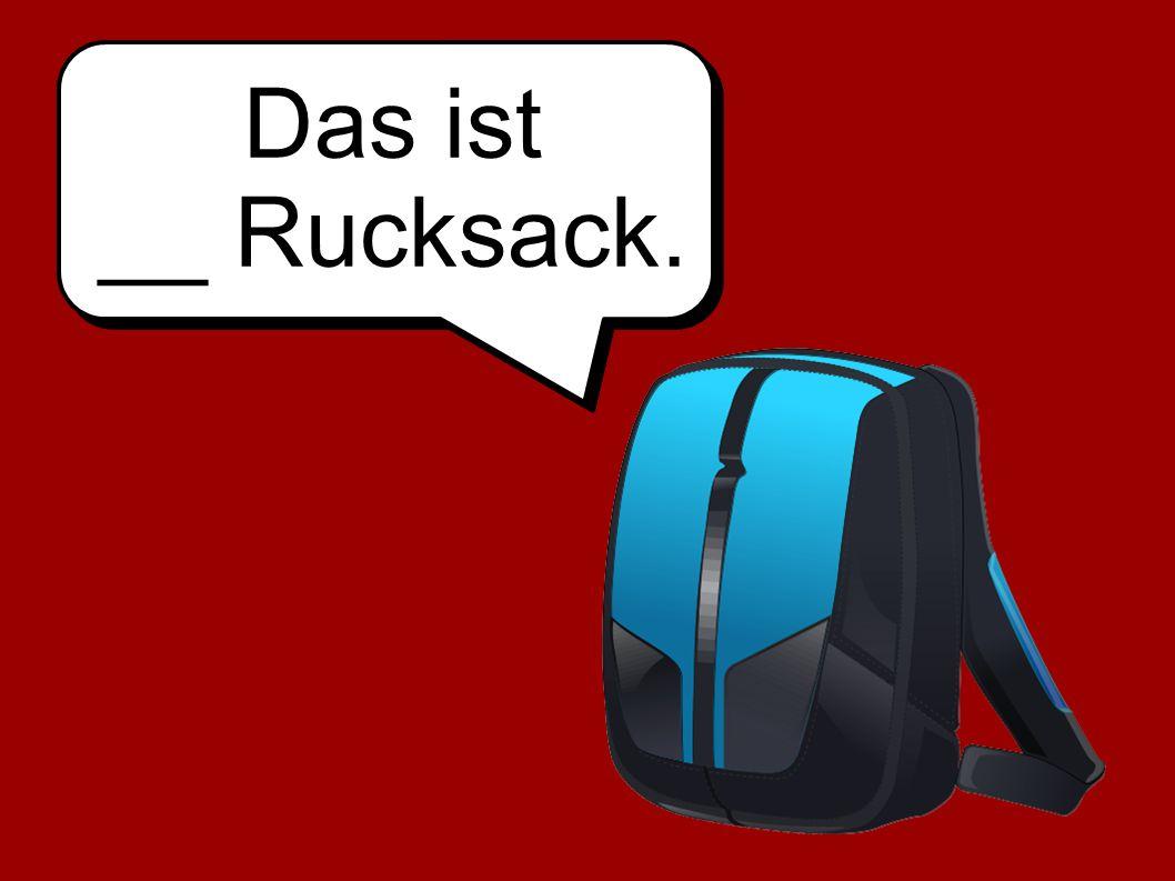 Das ist __ Rucksack.