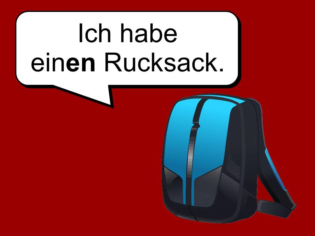 Ich habe einen Rucksack.