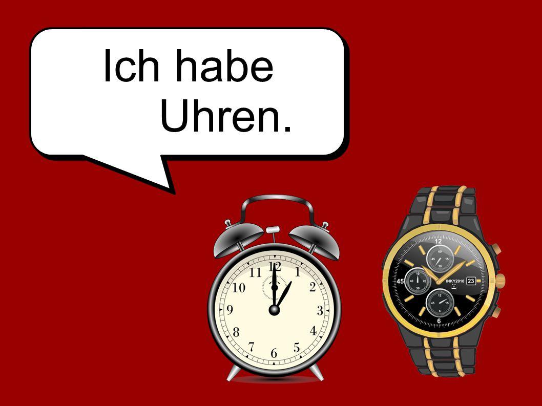 Ich habe Uhren.