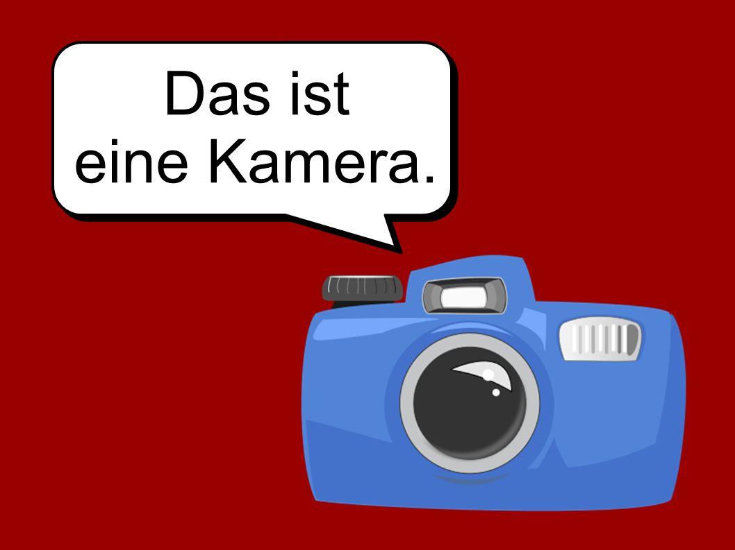 Das ist eine Kamera.