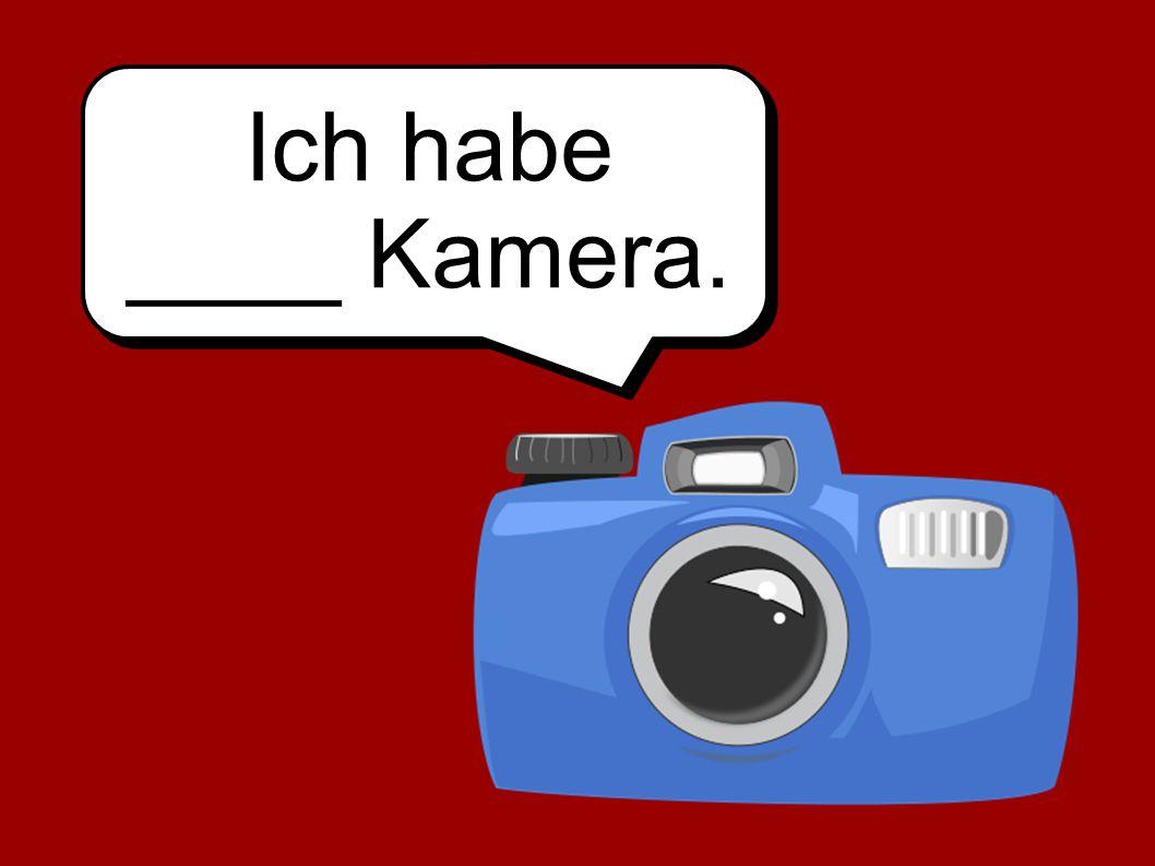 Ich habe ____ Kamera.