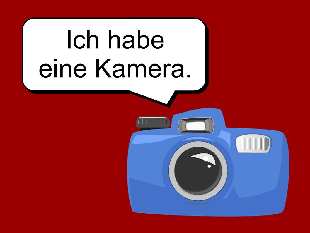 Ich habe eine Kamera.