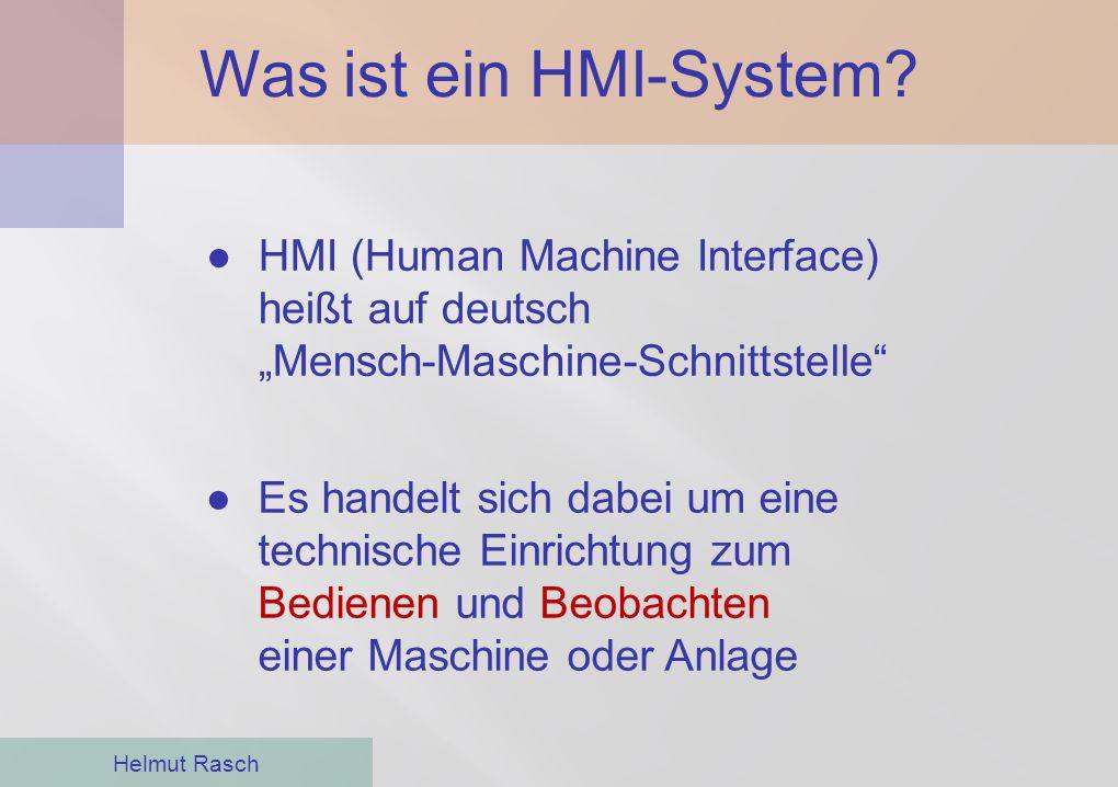 """Was ist ein HMI-System? Helmut Rasch ●HMI (Human Machine Interface) heißt auf deutsch """"Mensch-Maschine-Schnittstelle"""" ●Es handelt sich dabei um eine t"""