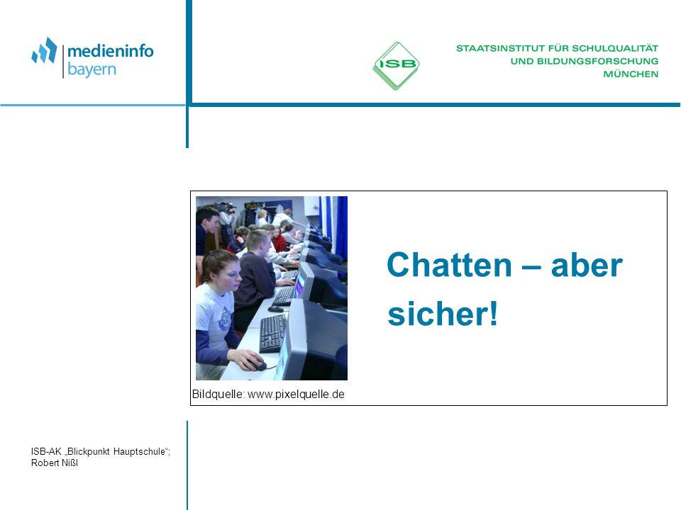"""ISB-AK """"Blickpunkt Hauptschule ; Robert Nißl Chatten – aber sicher! Bildquelle: www.pixelquelle.de"""