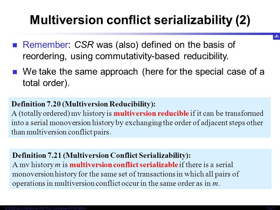 28 © 2006 Univ,Karlsruhe, IPD, Prof. Lockemann/Prof. BöhmTAV 7 Multiversion conflict serializability (2) Definition 7.20 (Multiversion Reducibility):