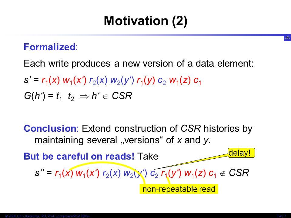4 © 2006 Univ,Karlsruhe, IPD, Prof. Lockemann/Prof. BöhmTAV 7 Motivation (2) Formalized: Each write produces a new version of a data element: s' = r 1