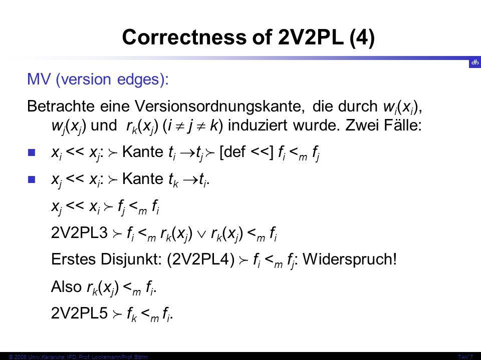 44 © 2006 Univ,Karlsruhe, IPD, Prof. Lockemann/Prof. BöhmTAV 7 MV (version edges): Betrachte eine Versionsordnungskante, die durch w i (x i ), w j (x
