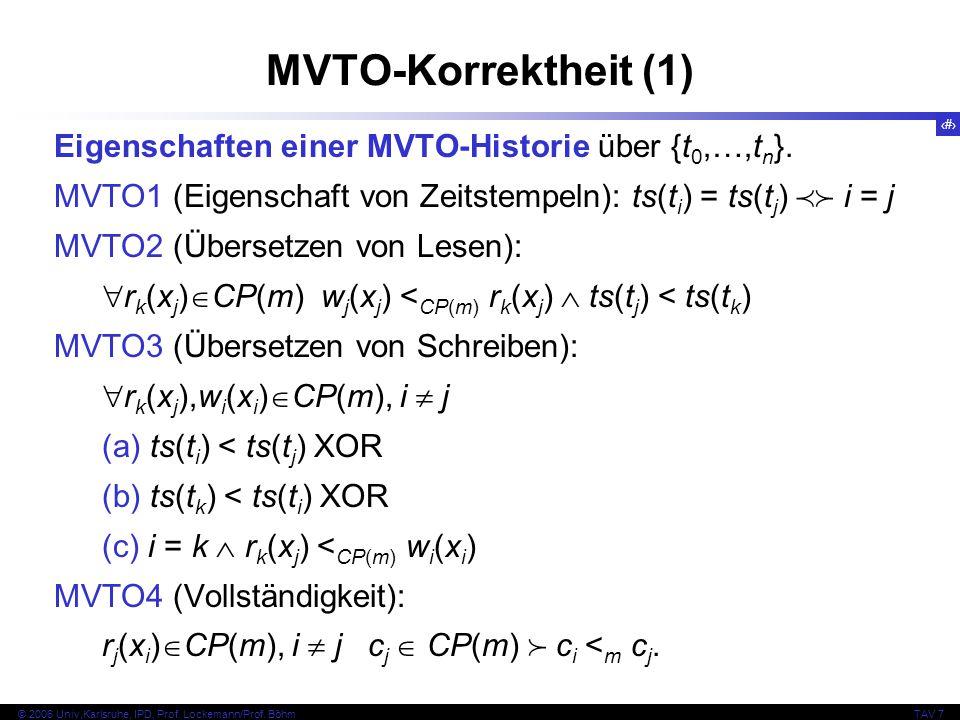 50 © 2006 Univ,Karlsruhe, IPD, Prof. Lockemann/Prof. BöhmTAV 7 MVTO-Korrektheit (1) Eigenschaften einer MVTO-Historie über {t 0,…,t n }. MVTO1 (Eigens