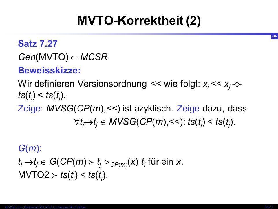 51 © 2006 Univ,Karlsruhe, IPD, Prof. Lockemann/Prof. BöhmTAV 7 MVTO-Korrektheit (2) Satz 7.27 Gen(MVTO)  MCSR Beweisskizze: Wir definieren Versionsor