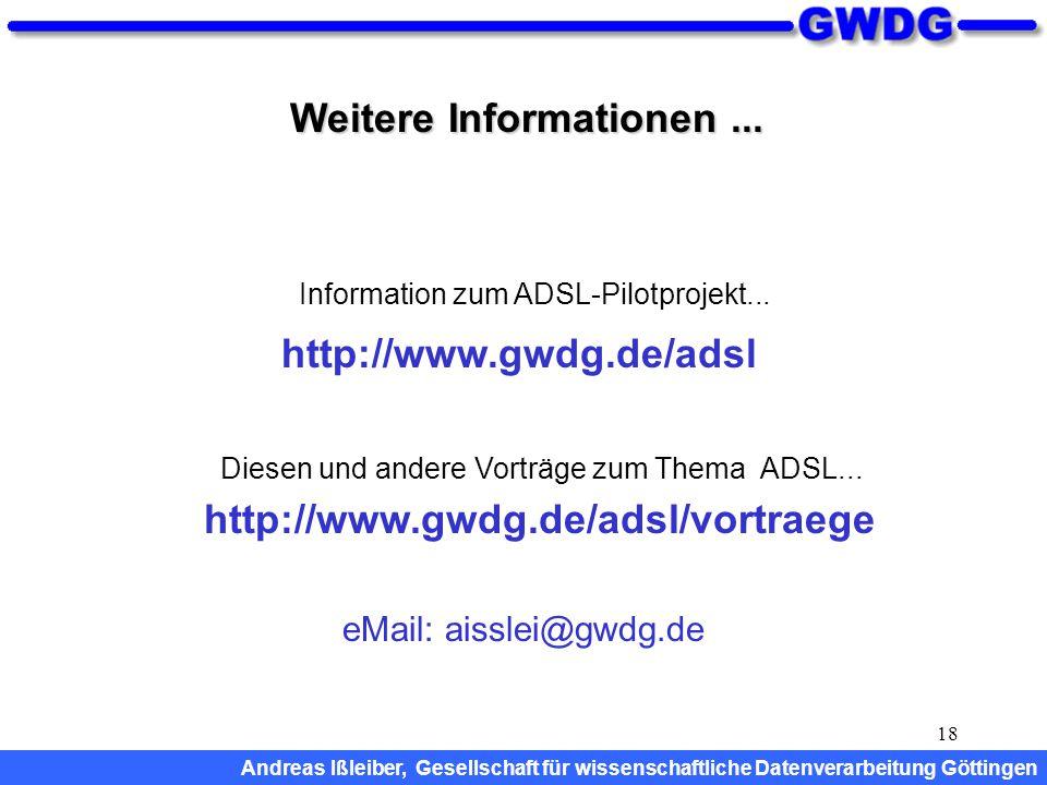 18 Weitere Informationen... http://www.gwdg.de/adsl/vortraege Diesen und andere Vorträge zum Thema ADSL... Information zum ADSL-Pilotprojekt... http:/