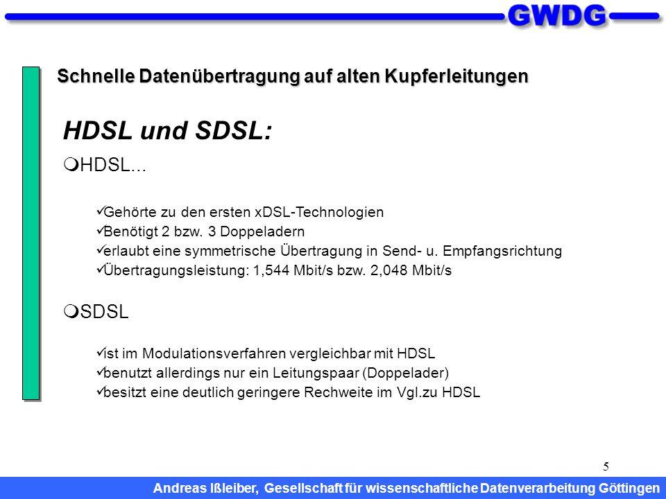 5 Schnelle Datenübertragung auf alten Kupferleitungen  HDSL... Gehörte zu den ersten xDSL-Technologien Benötigt 2 bzw. 3 Doppeladern erlaubt eine sym