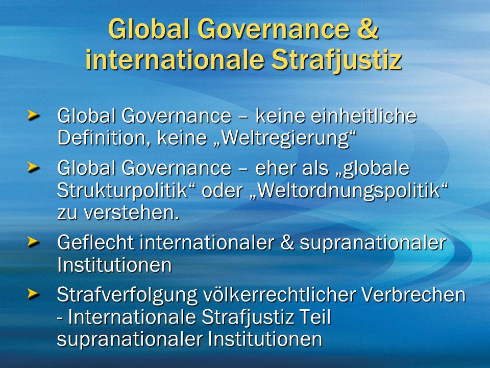 "Global Governance & internationale Strafjustiz Global Governance – keine einheitliche Definition, keine ""Weltregierung"" Global Governance – eher als """