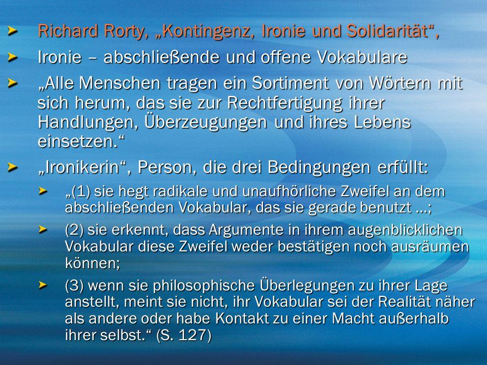 """Richard Rorty, """"Kontingenz, Ironie und Solidarität"""", Ironie – abschließende und offene Vokabulare """"Alle Menschen tragen ein Sortiment von Wörtern mit"""
