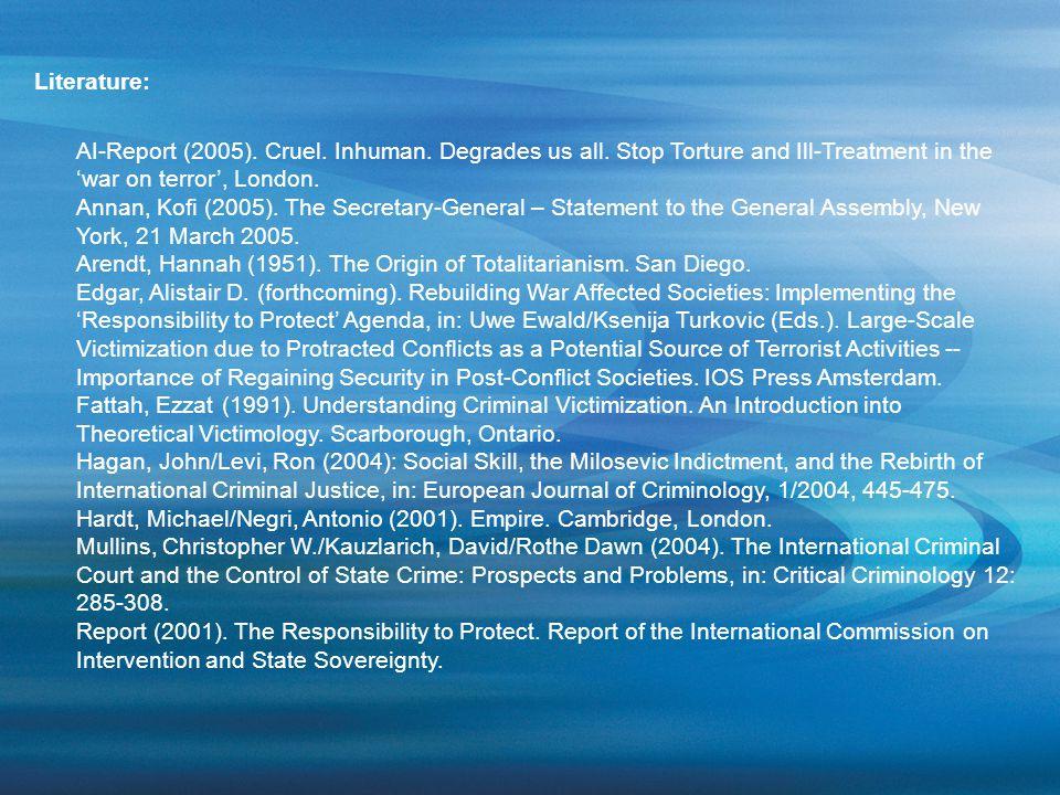 AI-Report (2005). Cruel. Inhuman. Degrades us all. Stop Torture and Ill-Treatment in the 'war on terror', London. Annan, Kofi (2005). The Secretary-Ge
