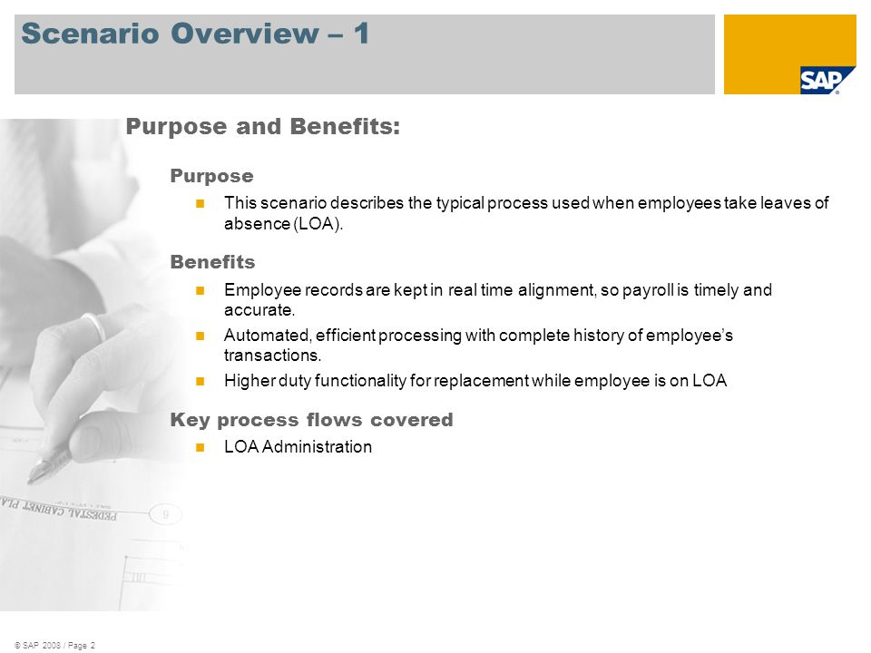 © SAP 2008 / Page 2 Scenario Overview – 1 Purpose This scenario describes the typical process used when employees take leaves of absence (LOA). Benefi
