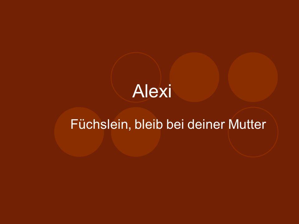 Alexi Füchslein, bleib bei deiner Mutter