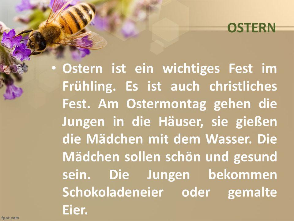 OSTERN Ostern ist ein wichtiges Fest im Frühling. Es ist auch christliches Fest. Am Ostermontag gehen die Jungen in die Häuser, sie gießen die Mädchen
