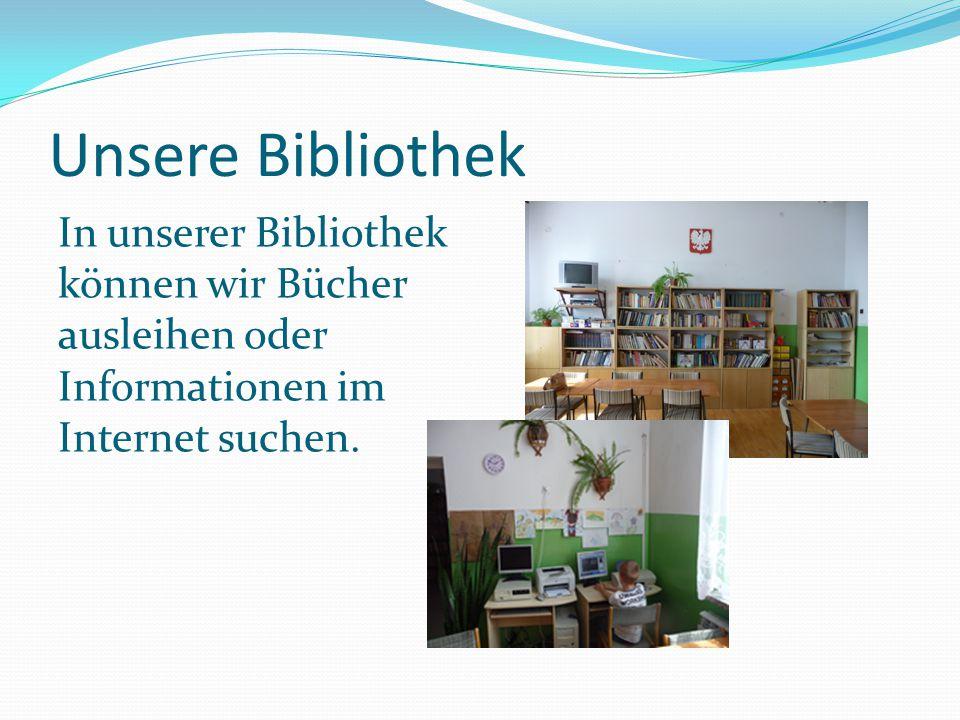 Unsere Bibliothek In unserer Bibliothek können wir Bücher ausleihen oder Informationen im Internet suchen.