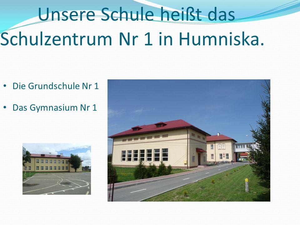 Unsere Schule heißt das Schulzentrum Nr 1 in Humniska. Die Grundschule Nr 1 Das Gymnasium Nr 1