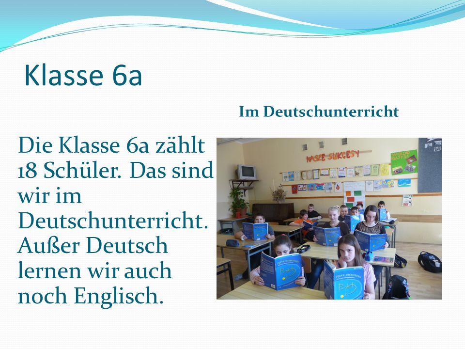 Klasse 6a Im Deutschunterricht Die Klasse 6a zählt 18 Schüler.