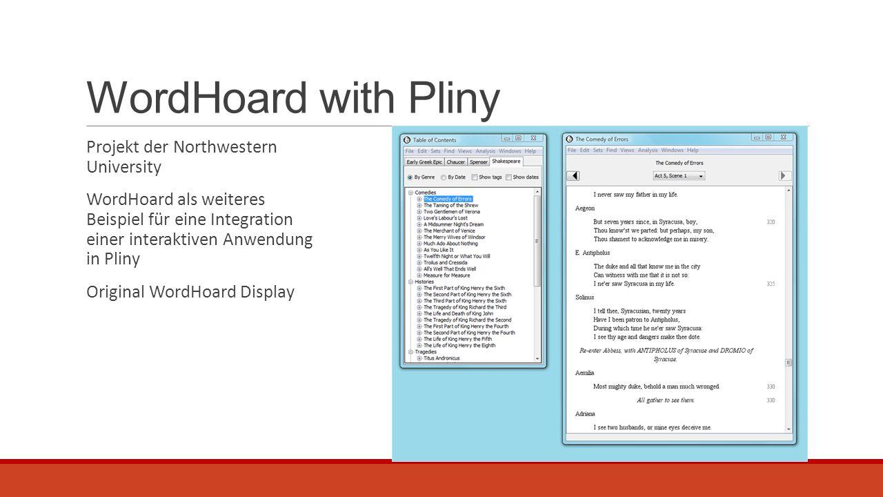 WordHoard with Pliny Projekt der Northwestern University WordHoard als weiteres Beispiel für eine Integration einer interaktiven Anwendung in Pliny Or