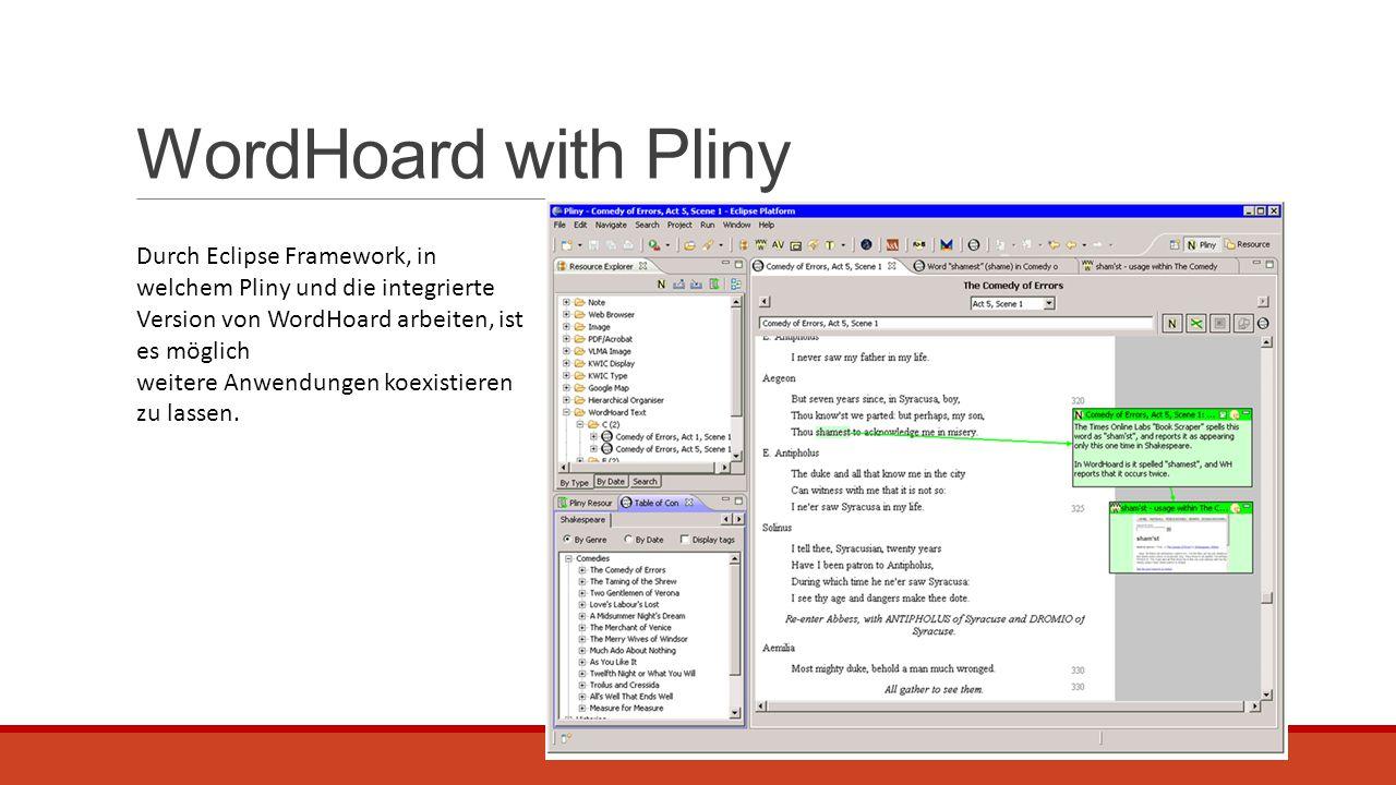 WordHoard with Pliny Durch Eclipse Framework, in welchem Pliny und die integrierte Version von WordHoard arbeiten, ist es möglich weitere Anwendungen koexistieren zu lassen.