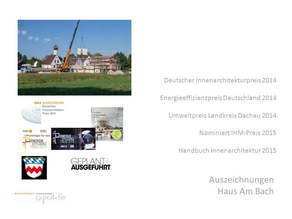 Deutscher Innenarchitekturpreis 2014 Energieeffizienzpreis Deutschland 2014 Umweltpreis Landkreis Dachau 2014 Nominiert IHM-Preis 2015 Handbuch Innenarchitektur 2015 Auszeichnungen Haus Am Bach
