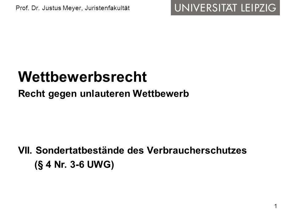 1 Prof. Dr. Justus Meyer, Juristenfakultät Wettbewerbsrecht Recht gegen unlauteren Wettbewerb VII. Sondertatbestände des Verbraucherschutzes (§ 4 Nr.