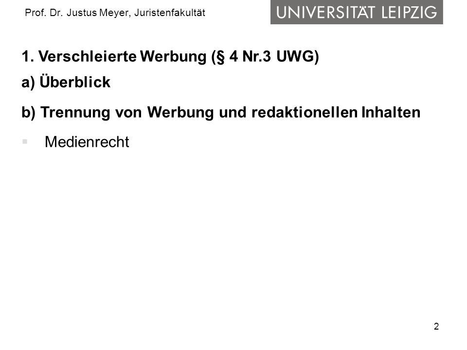 2 Prof. Dr. Justus Meyer, Juristenfakultät 1. Verschleierte Werbung (§ 4 Nr.3 UWG) a) Überblick b) Trennung von Werbung und redaktionellen Inhalten 