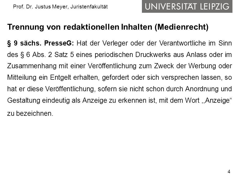 4 Prof. Dr. Justus Meyer, Juristenfakultät Trennung von redaktionellen Inhalten (Medienrecht) § 9 sächs. PresseG: Hat der Verleger oder der Verantwort