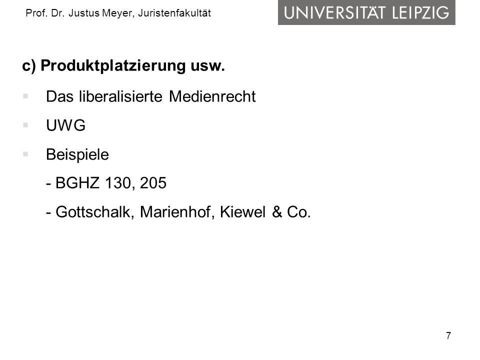 7 Prof. Dr. Justus Meyer, Juristenfakultät c) Produktplatzierung usw.  Das liberalisierte Medienrecht  UWG  Beispiele - BGHZ 130, 205 - Gottschalk,