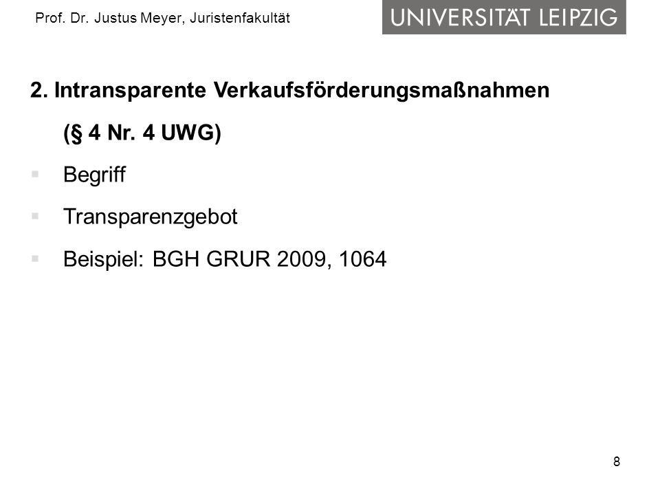 8 Prof. Dr. Justus Meyer, Juristenfakultät 2. Intransparente Verkaufsförderungsmaßnahmen (§ 4 Nr. 4 UWG)  Begriff  Transparenzgebot  Beispiel: BGH