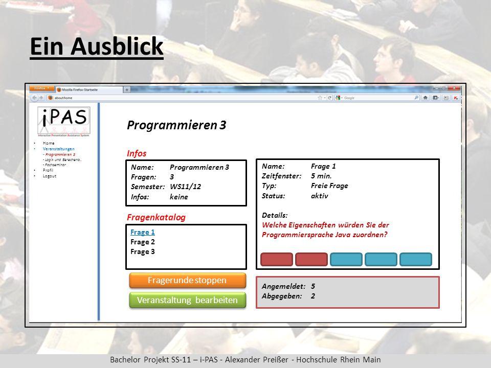 Bachelor Projekt SS-11 – i-PAS - Alexander Preißer - Hochschule Rhein Main Ein Ausblick Programmieren 3 Home Veranstaltungen - Programmieren 3 - Logik und Berechenb..