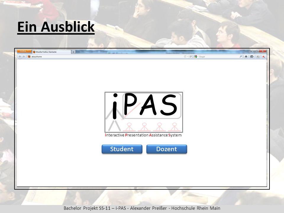 Bachelor Projekt SS-11 – i-PAS - Alexander Preißer - Hochschule Rhein Main Ein Ausblick interactive Presentation Assistance System PAS i Student Dozent