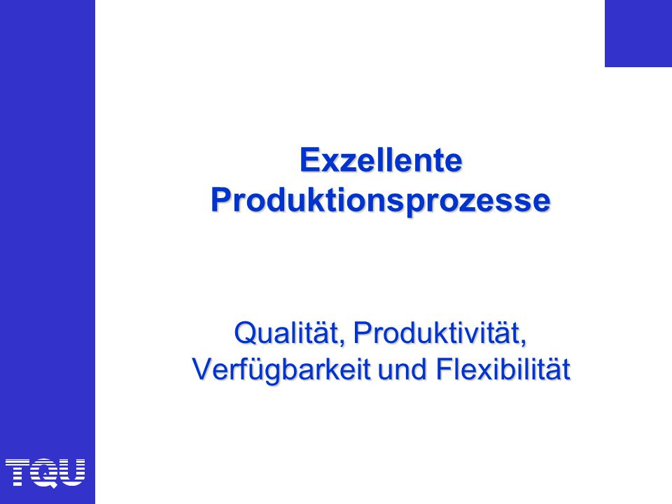 ©TQU Verlag Herausforderung für Unternehmen Identifikation von Produktivität, Qualität, Verfügbarkeit und Flexibilität als unternehmerische Herausforderung.