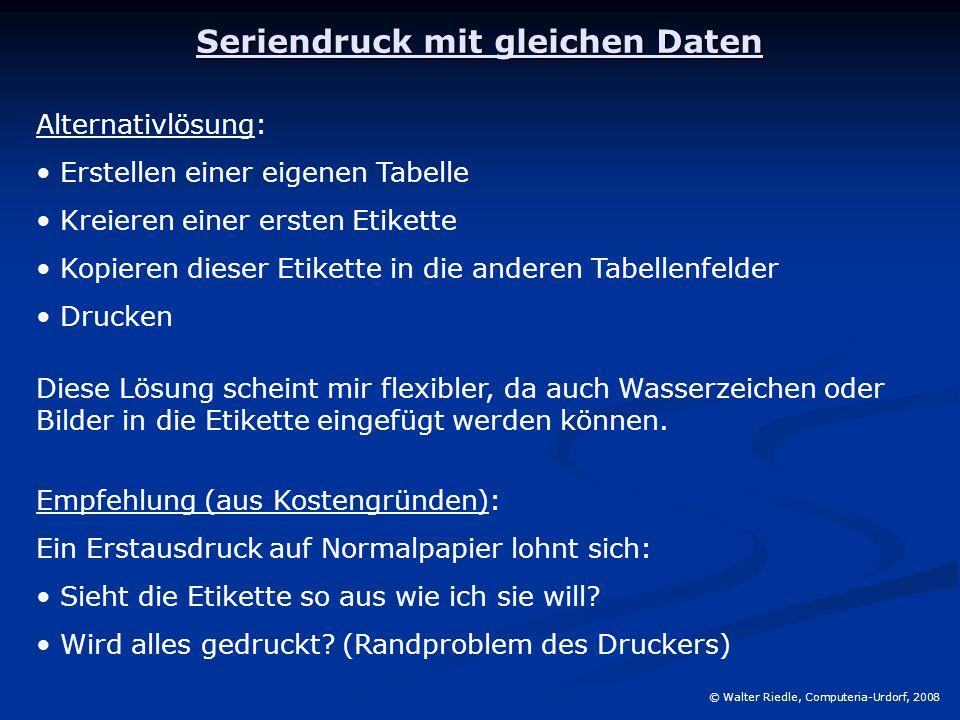"""Seriendruck mit unterschiedlichen Daten © Walter Riedle, Computeria-Urdorf, 2008 Voraussetzung (empfohlen): Es wird eine """"Datenbank mit den variabeln Daten benötigt (Word-Tabelle, Excel-Tabelle, Access-DB)."""