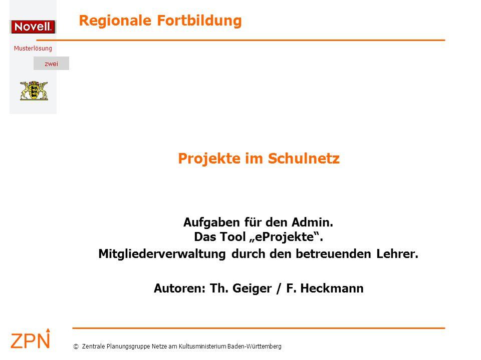 Musterlösung Regionale Fortbildung © Zentrale Planungsgruppe Netze am Kultusministerium Baden-Württemberg Projekte im Schulnetz Aufgaben für den Admin.