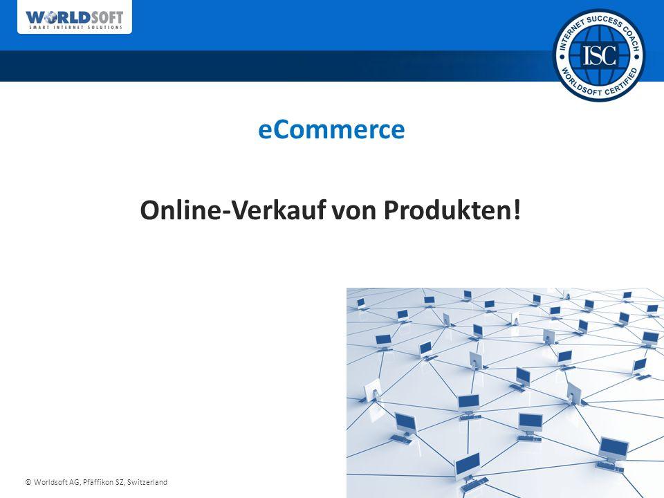 © Worldsoft AG, Pfäffikon SZ, Switzerland eCommerce Online-Verkauf von Produkten!