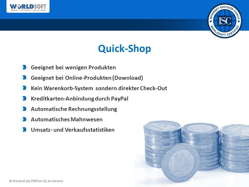 © Worldsoft AG, Pfäffikon SZ, Switzerland Quick-Shop Geeignet bei wenigen Produkten Geeignet bei Online-Produkten (Download) Kein Warenkorb-System son