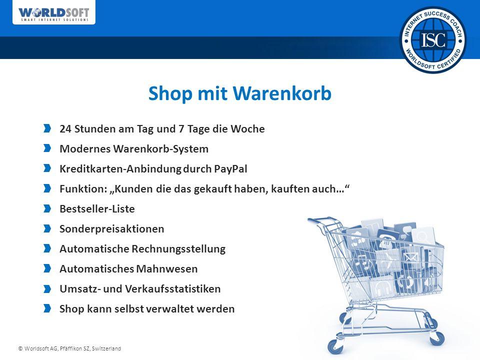 © Worldsoft AG, Pfäffikon SZ, Switzerland Shop mit Warenkorb 24 Stunden am Tag und 7 Tage die Woche Modernes Warenkorb-System Kreditkarten-Anbindung d