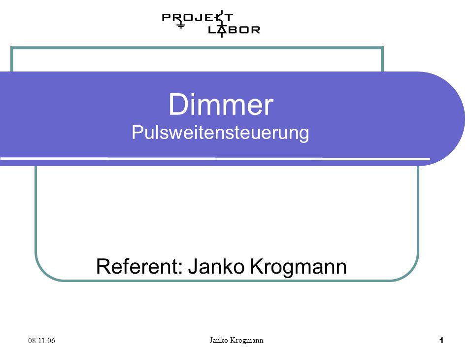 08.11.06 Janko Krogmann 1 Dimmer Pulsweitensteuerung Referent: Janko Krogmann