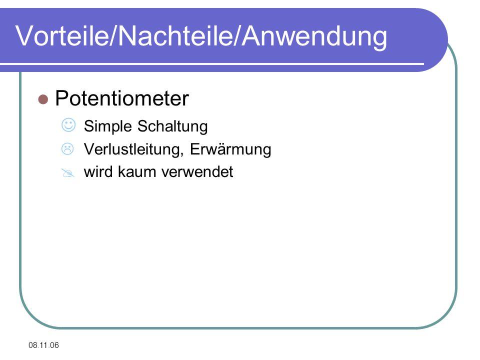 08.11.06 Vorteile/Nachteile/Anwendung Potentiometer Simple Schaltung  Verlustleitung, Erwärmung  wird kaum verwendet