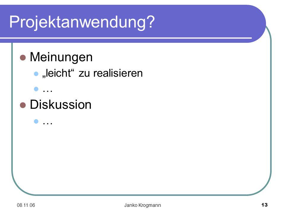 """08.11.06Janko Krogmann13 Projektanwendung Meinungen """"leicht zu realisieren … Diskussion …"""