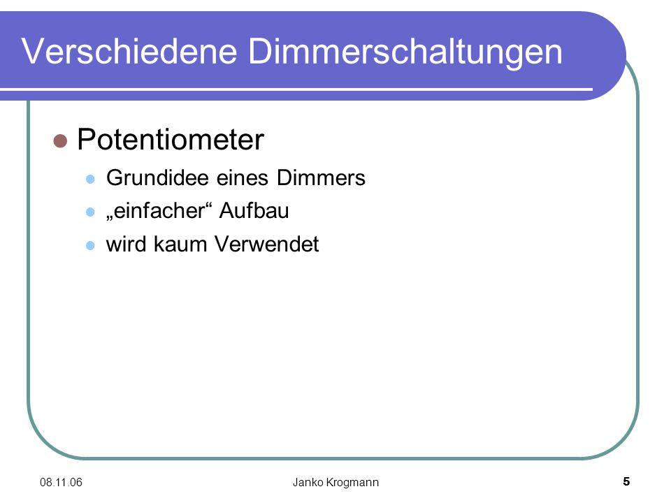 08.11.06Janko Krogmann6 Verschiedene Dimmerschaltungen Phasenanschnittsteuerung einfache Aufbau der Schaltung besteht aus wenigen Bauelementen günstig Phasenabschnittsteuerung einfacher Aufbau günstig …
