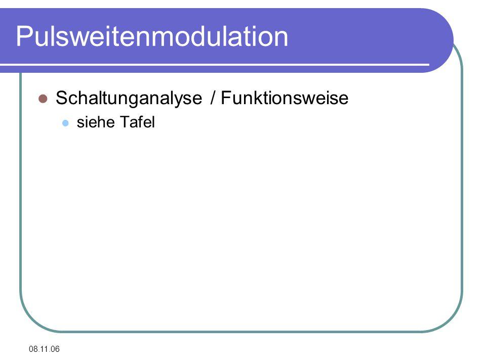 08.11.06 Pulsweitenmodulation Schaltunganalyse / Funktionsweise siehe Tafel