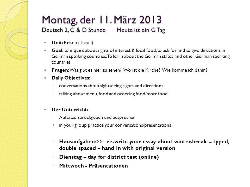 Montag, der 11. März 2013 Deutsch 2, C & D StundeHeute ist ein G Tag Unit: Reisen (Travel) Goal: to inquire about sights of interest & local food, to