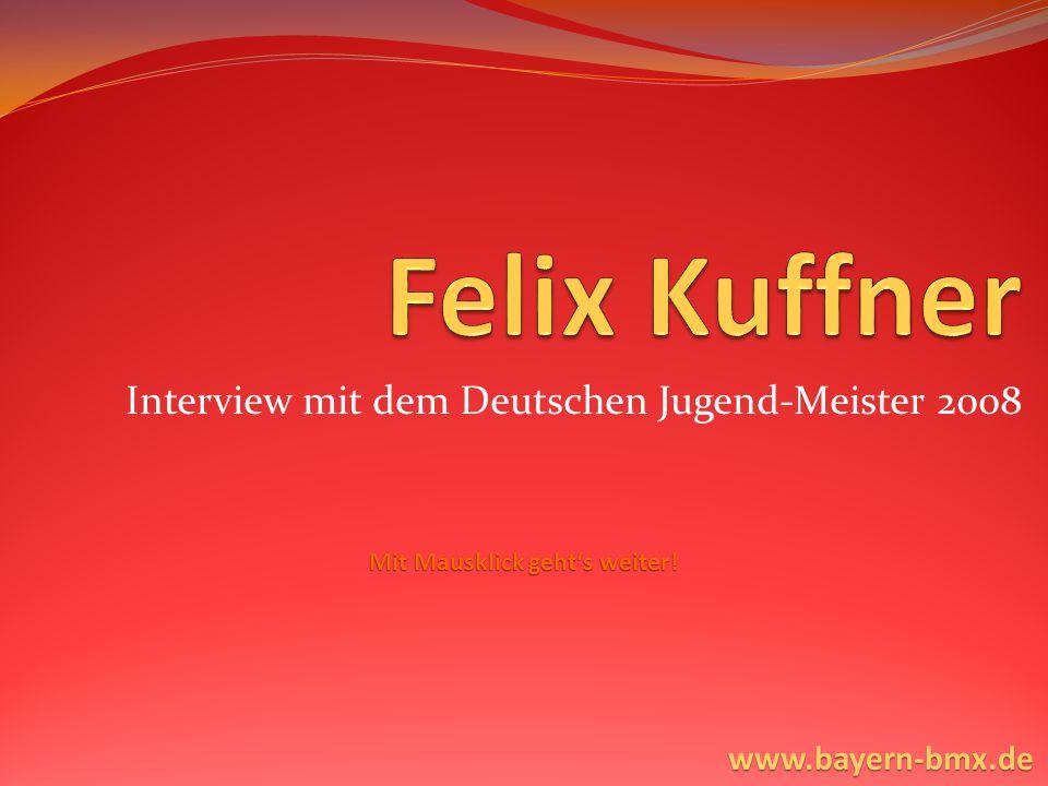 Interview mit dem Deutschen Jugend-Meister 2008 Mit Mausklick geht's weiter! www.bayern-bmx.de