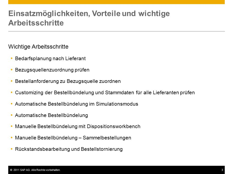 ©2011 SAP AG. Alle Rechte vorbehalten.3 Einsatzmöglichkeiten, Vorteile und wichtige Arbeitsschritte Wichtige Arbeitsschritte  Bedarfsplanung nach Lie
