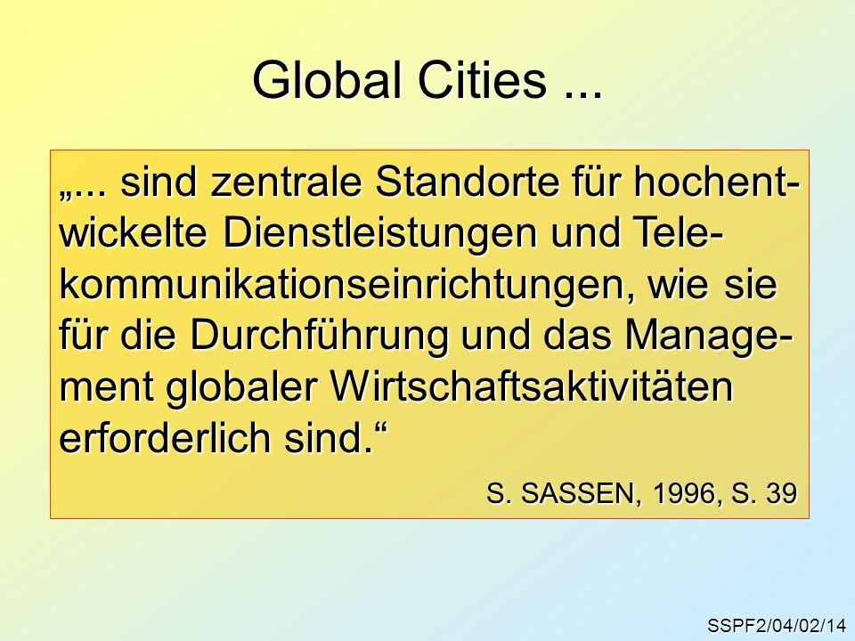 """SSPF2/04/02/14 Global Cities... """"... sind zentrale Standorte für hochent- wickelte Dienstleistungen und Tele- kommunikationseinrichtungen, wie sie für"""